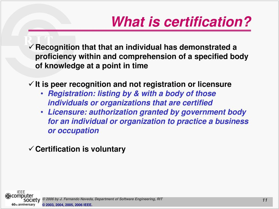 knowledge at a point in time It is peer recognition and not registration or licensure Registration: listing by & with