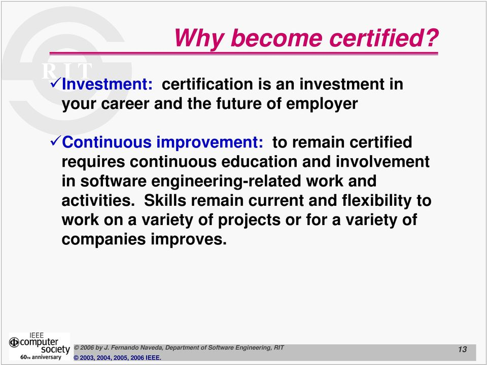 Continuous improvement: to remain certified requires continuous education and involvement