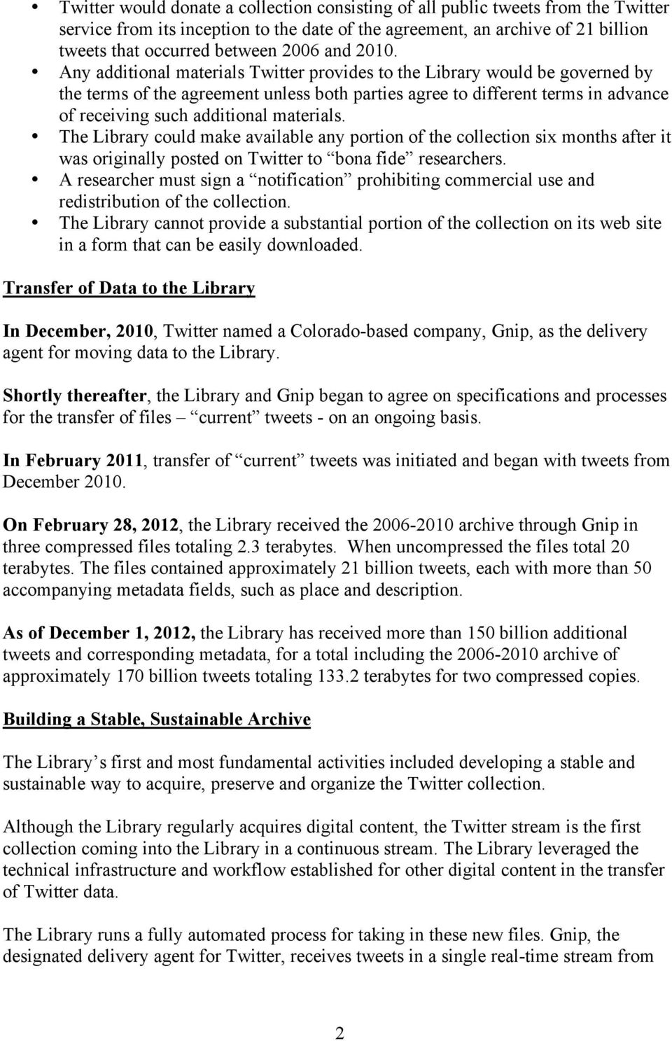 Any additional materials Twitter provides to the Library would be governed by the terms of the agreement unless both parties agree to different terms in advance of receiving such additional materials.
