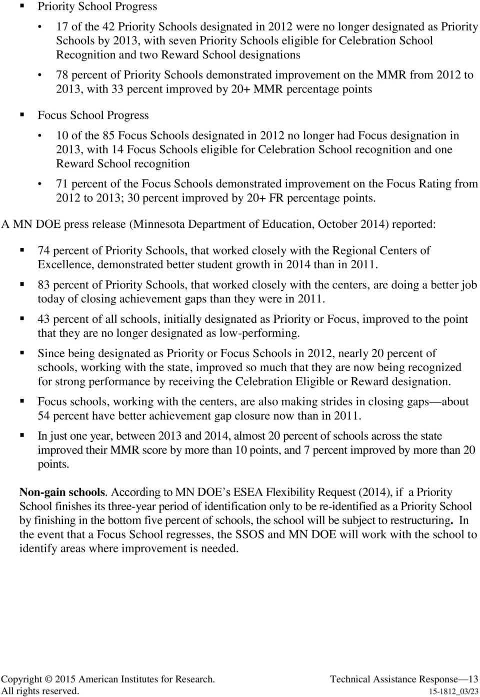 Progress 10 of the 85 Focus Schools designated in 2012 no longer had Focus designation in 2013, with 14 Focus Schools eligible for Celebration School recognition and one Reward School recognition 71