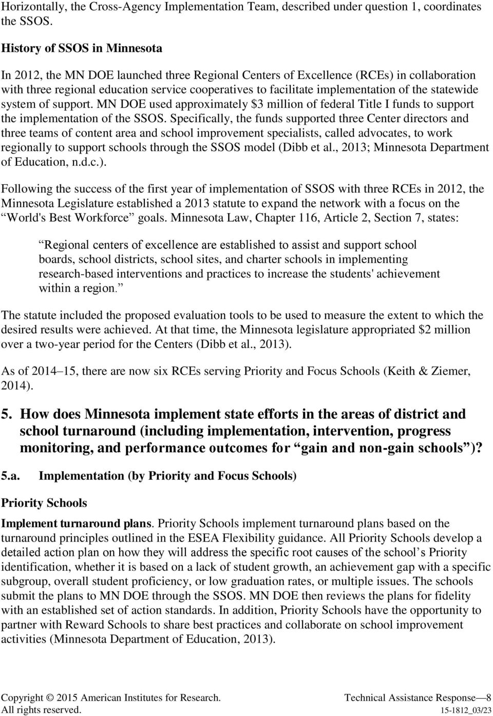 of the statewide system of support. MN DOE used approximately $3 million of federal Title I funds to support the implementation of the SSOS.
