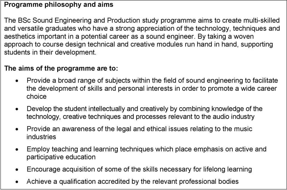 The aims of the programme are to: Provide a broad range of subjects within the field of sound engineering to facilitate the development of skills and personal interests in order to promote a wide