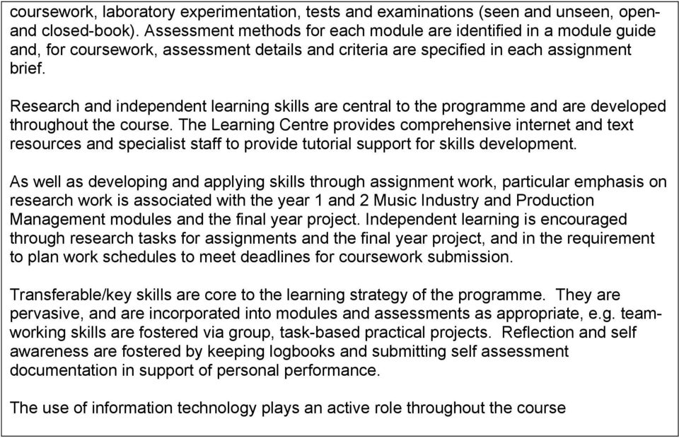 Research and independent learning skills are central to the programme and are developed throughout the course.