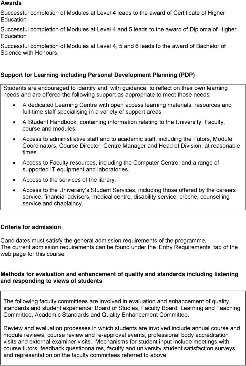 Support for Learning including Personal Development Planning (PDP) Students are encouraged to identify and, with guidance, to reflect on their own learning needs and are offered the following support