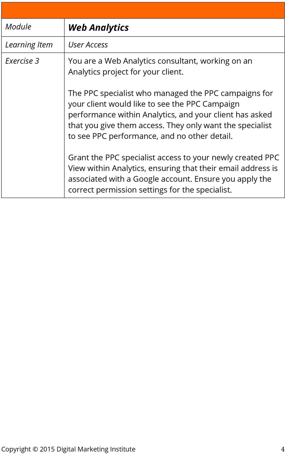 asked that you give them access. They only want the specialist to see PPC performance, and no other detail.