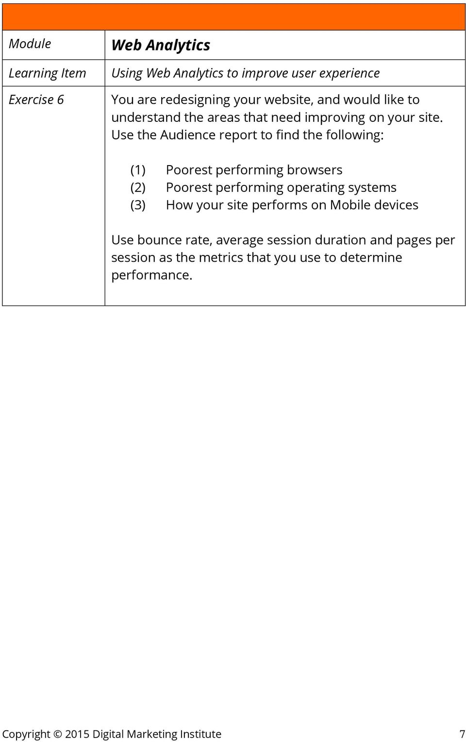 Use the Audience report to find the following: (1) Poorest performing browsers (2) Poorest performing operating systems
