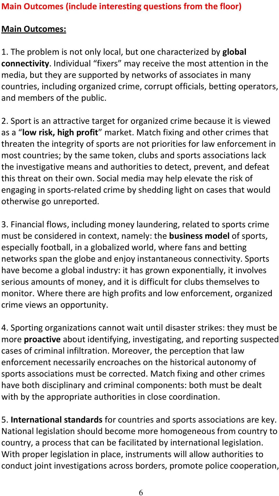 members of the public. 2. Sport is an attractive target for organized crime because it is viewed as a low risk, high profit market.