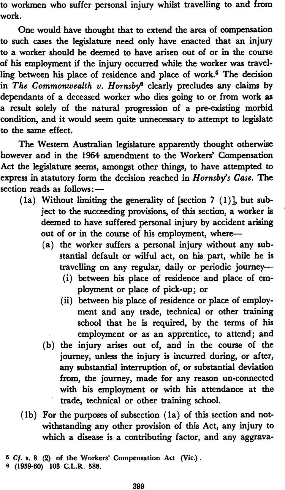 of his employment if the injury occurred while the worker was travelling between his place of residence and place of work.= The decision in The Commonwealth v.