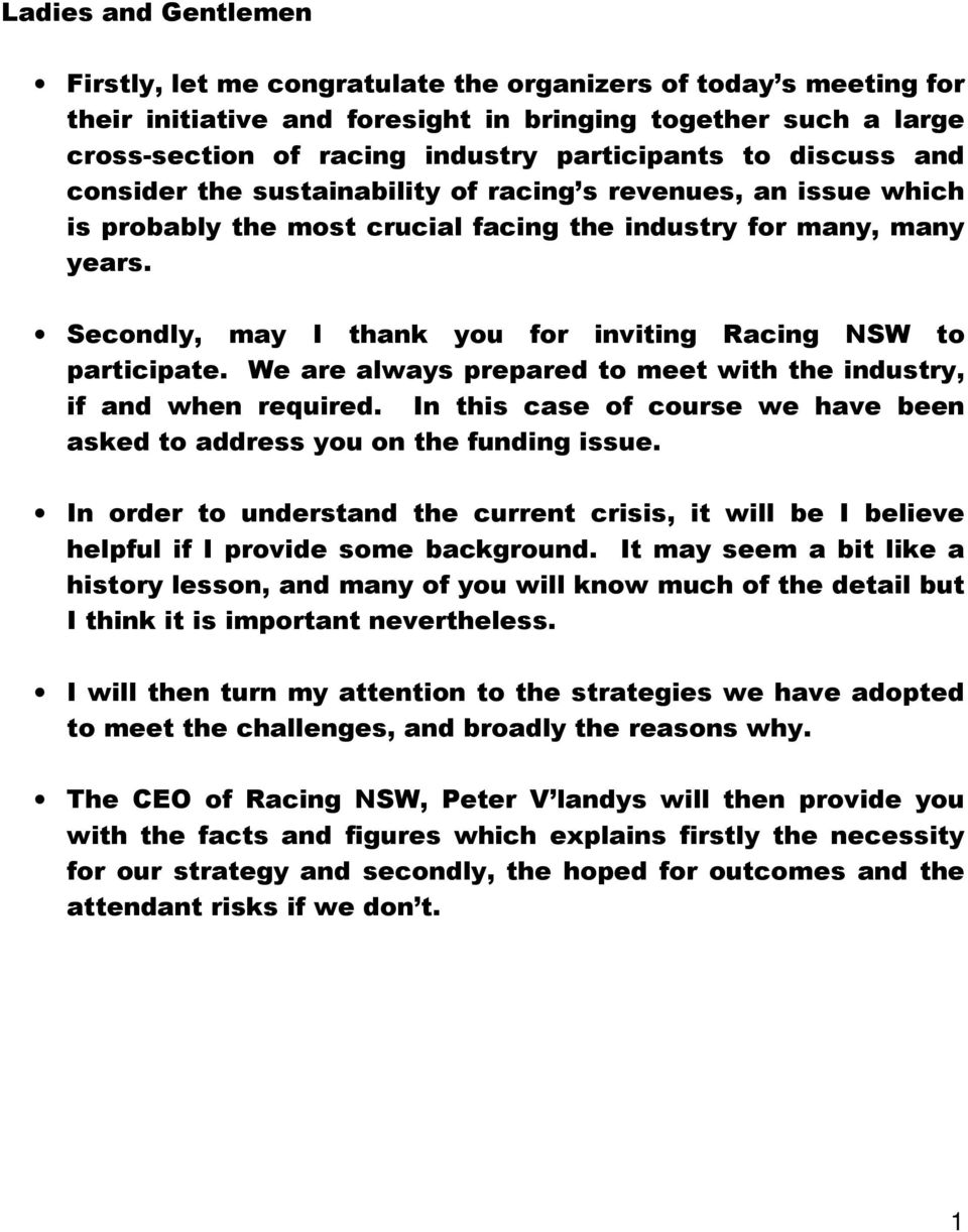 Secondly, may I thank you for inviting Racing NSW to participate. We are always prepared to meet with the industry, if and when required.