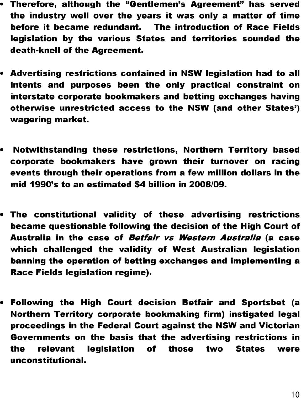 Advertising restrictions contained in NSW legislation had to all intents and purposes been the only practical constraint on interstate corporate bookmakers and betting exchanges having otherwise