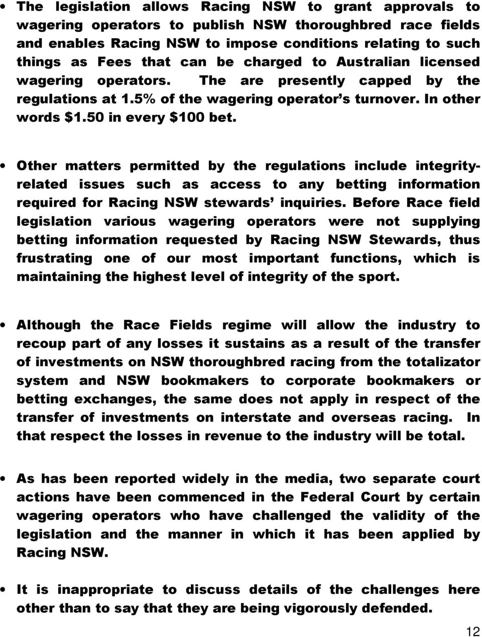 Other matters permitted by the regulations include integrityrelated issues such as access to any betting information required for Racing NSW stewards inquiries.