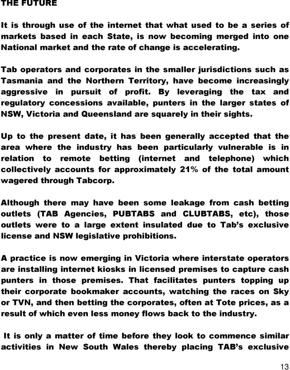 By leveraging the tax and regulatory concessions available, punters in the larger states of NSW, Victoria and Queensland are squarely in their sights.