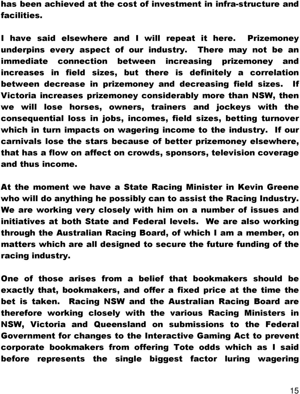 If Victoria increases prizemoney considerably more than NSW, then we will lose horses, owners, trainers and jockeys with the consequential loss in jobs, incomes, field sizes, betting turnover which