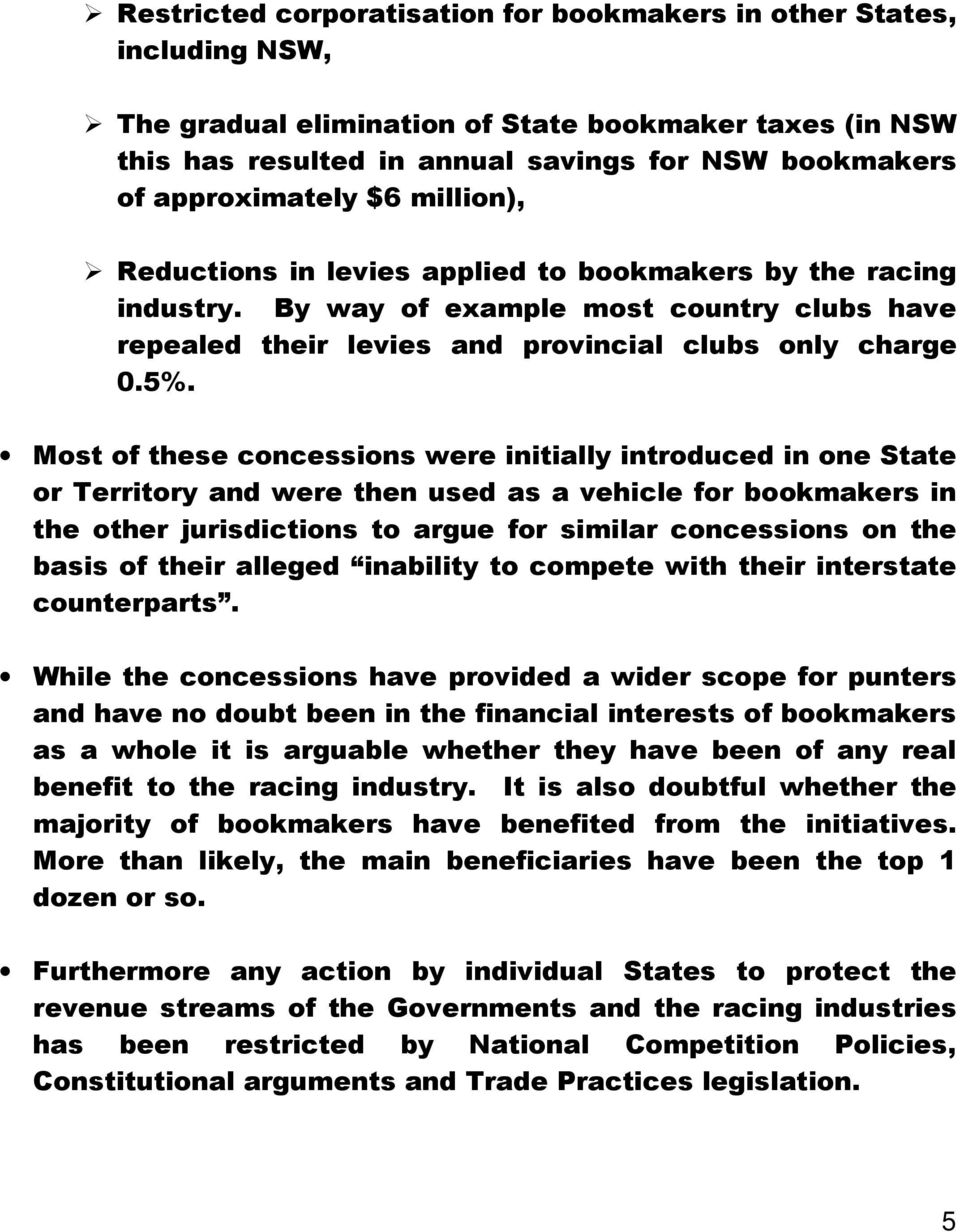 Most of these concessions were initially introduced in one State or Territory and were then used as a vehicle for bookmakers in the other jurisdictions to argue for similar concessions on the basis