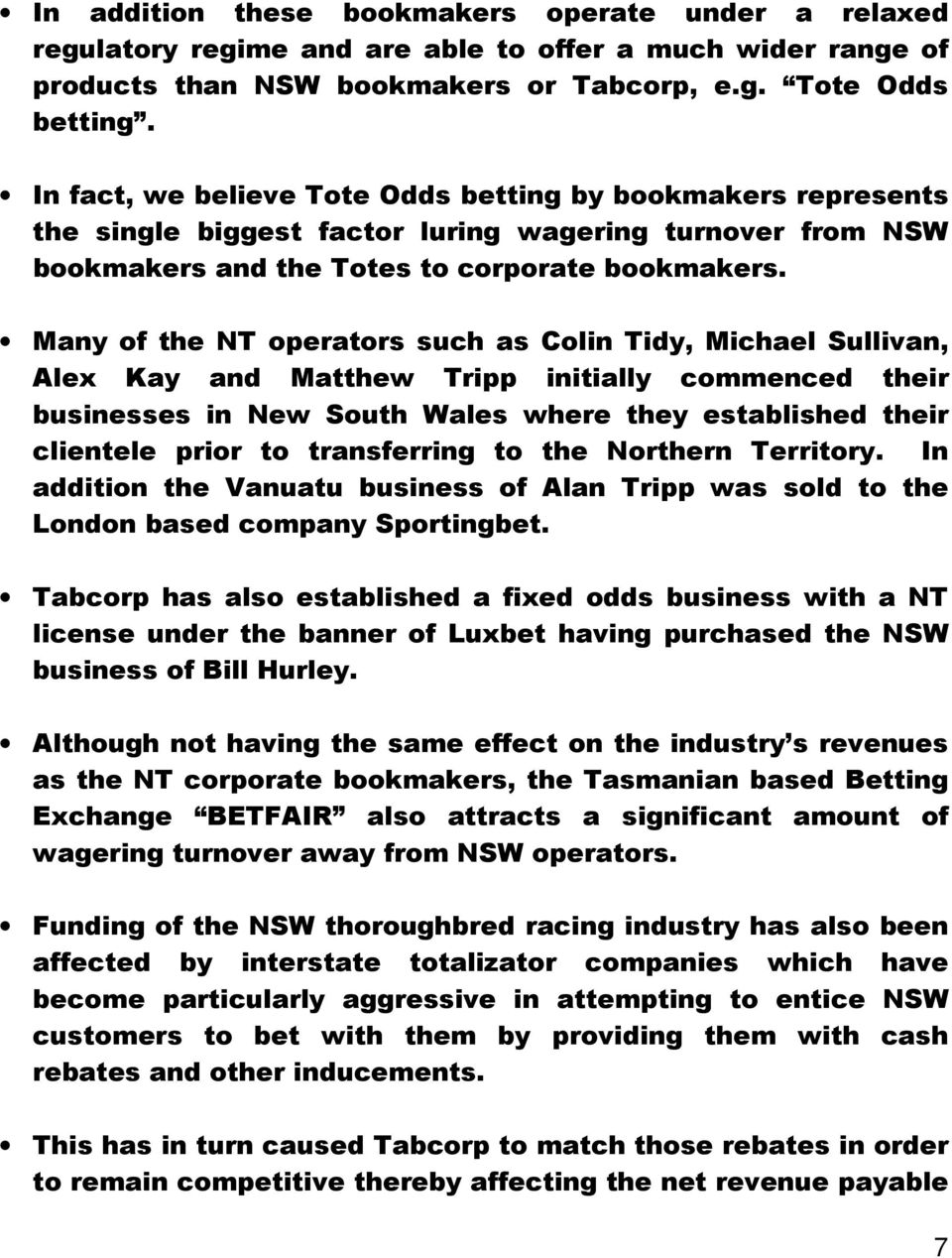 Many of the NT operators such as Colin Tidy, Michael Sullivan, Alex Kay and Matthew Tripp initially commenced their businesses in New South Wales where they established their clientele prior to