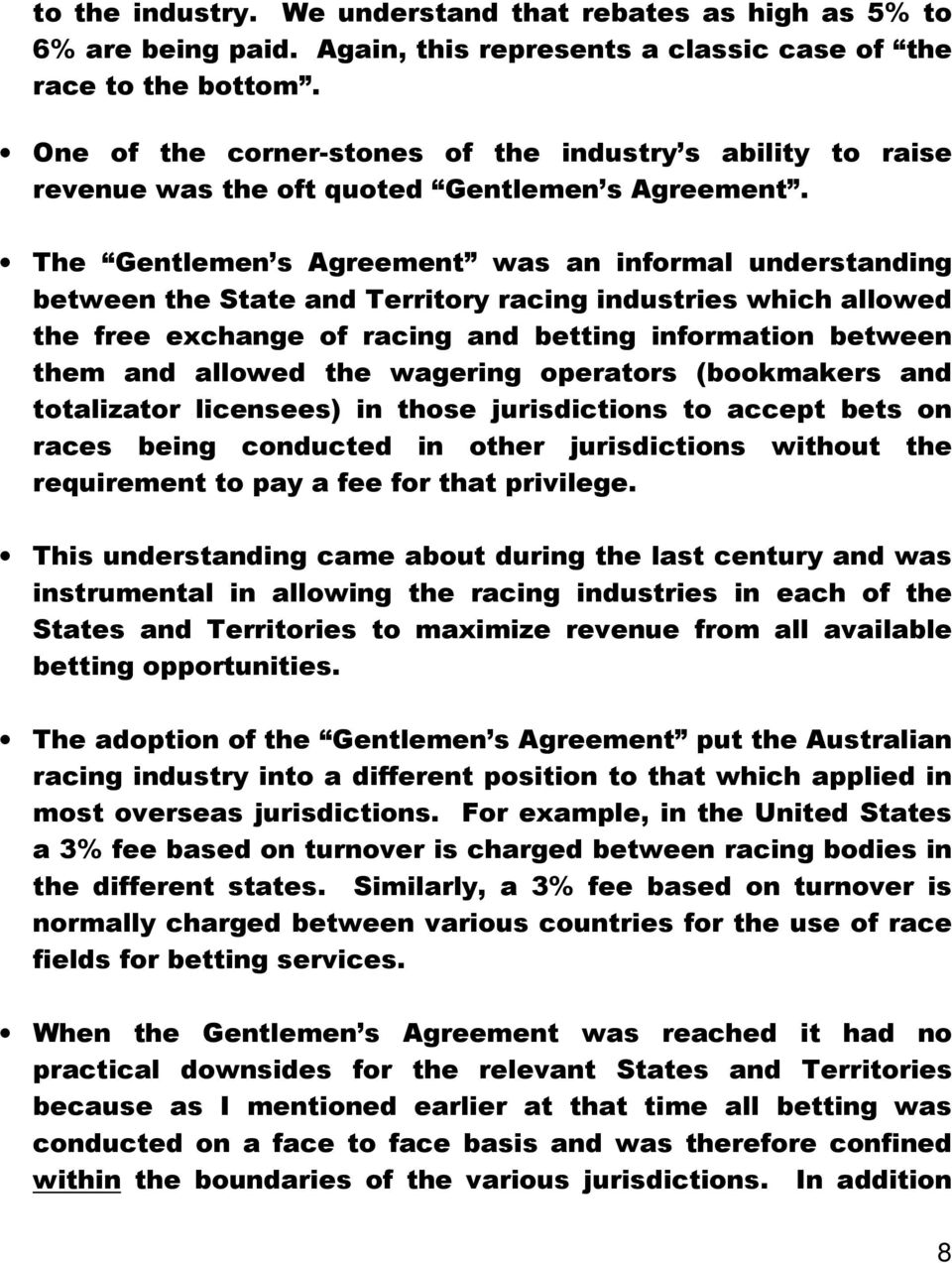 The Gentlemen s Agreement was an informal understanding between the State and Territory racing industries which allowed the free exchange of racing and betting information between them and allowed