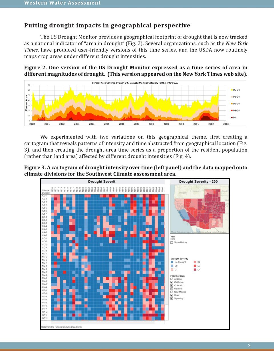 Several organizations, such as the New York Times, have produced user-friendly versions of this time series, and the USDA now routinely maps crop areas under different drought intensities. Figure 2.