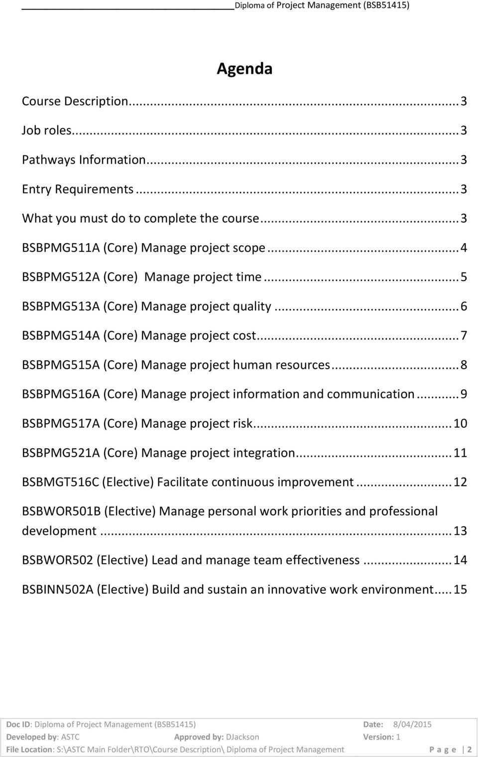 .. 8 BSBPMG516A (Core) Manage project information and communication... 9 BSBPMG517A (Core) Manage project risk... 10 BSBPMG521A (Core) Manage project integration.