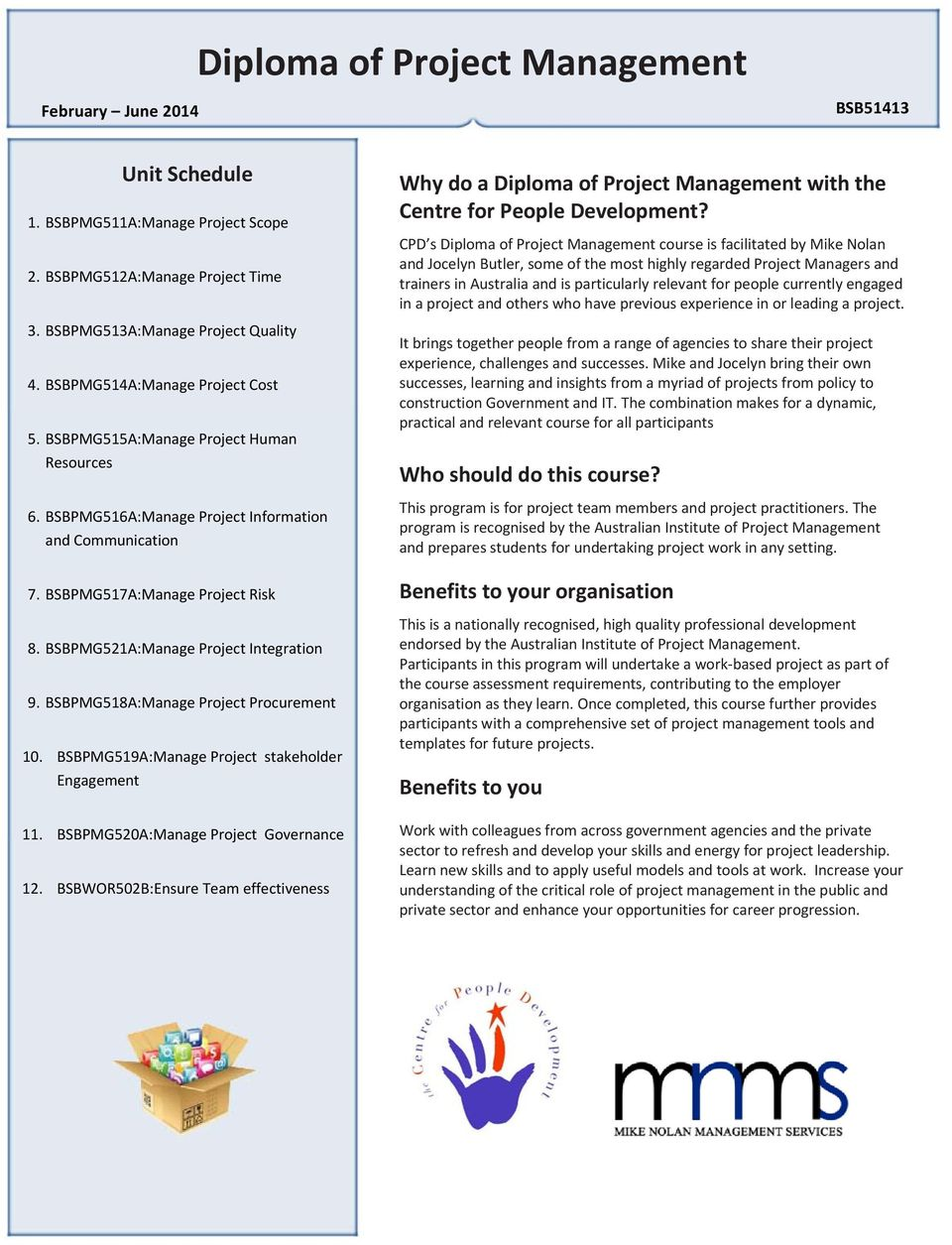 BSBPMG518A:Manage Project Procurement 10. BSBPMG519A:Manage Project stakeholder Engagement 11. BSBPMG520A:Manage Project Governance 12.