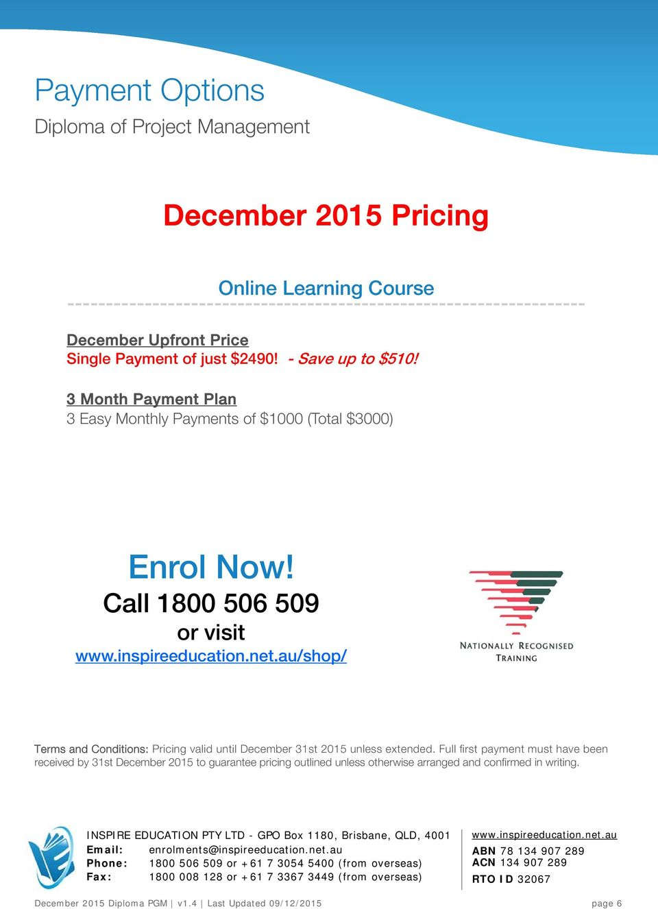 Call 1800 506 509 or visit /shop/ Terms and Conditions: Pricing valid until December 31st 2015 unless extended.