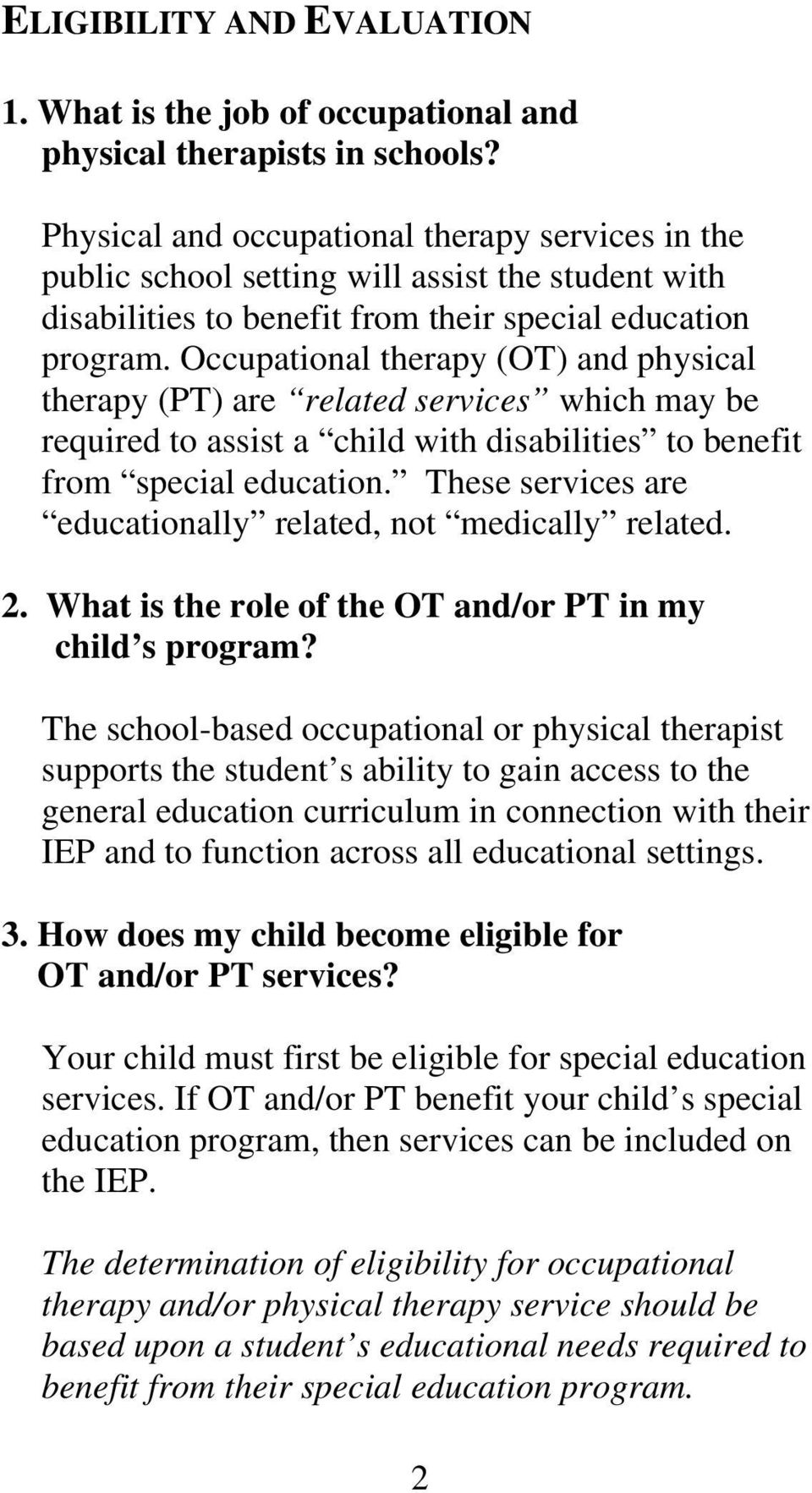 Occupational therapy (OT) and physical therapy (PT) are related services which may be required to assist a child with disabilities to benefit from special education.