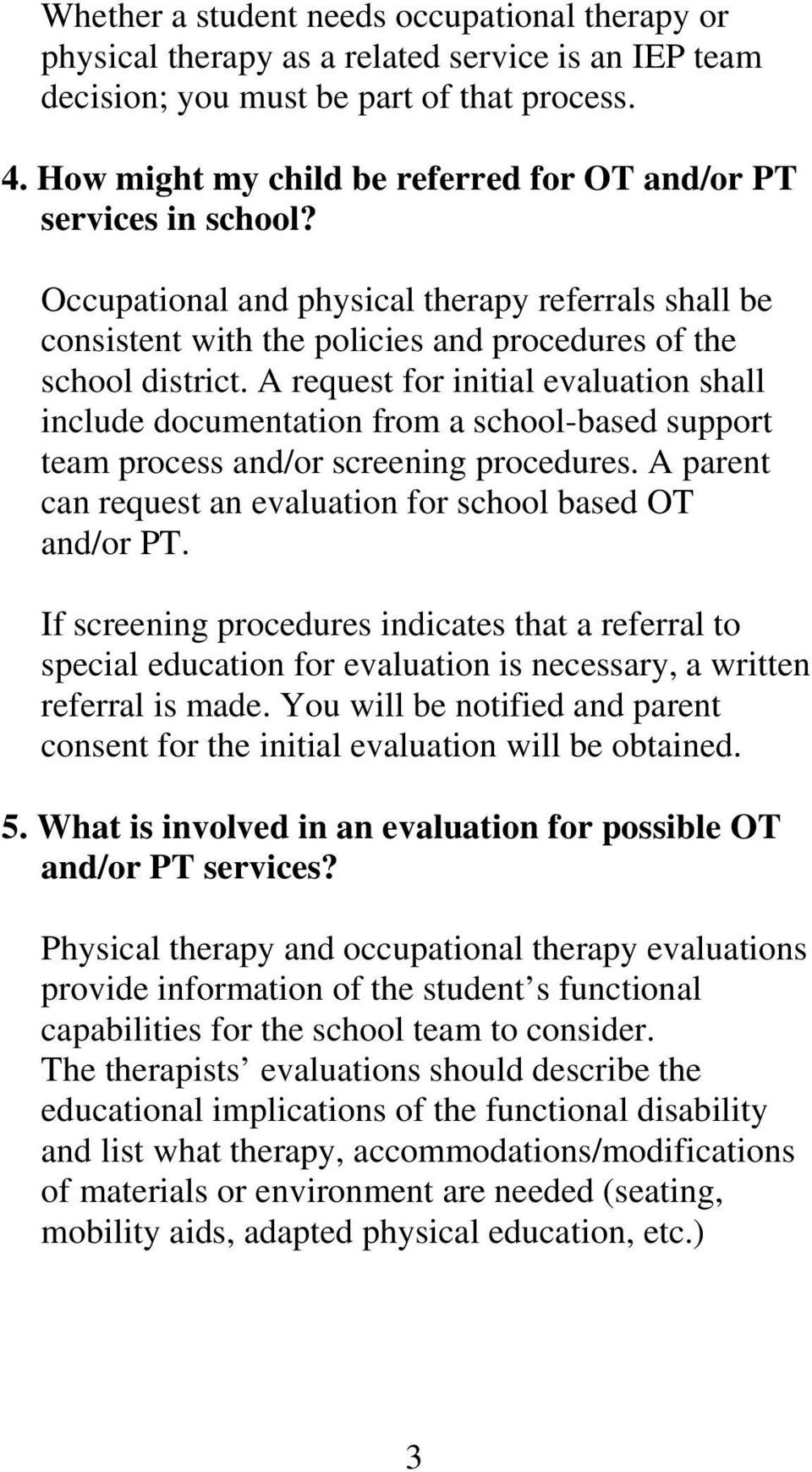A request for initial evaluation shall include documentation from a school-based support team process and/or screening procedures. A parent can request an evaluation for school based OT and/or PT.