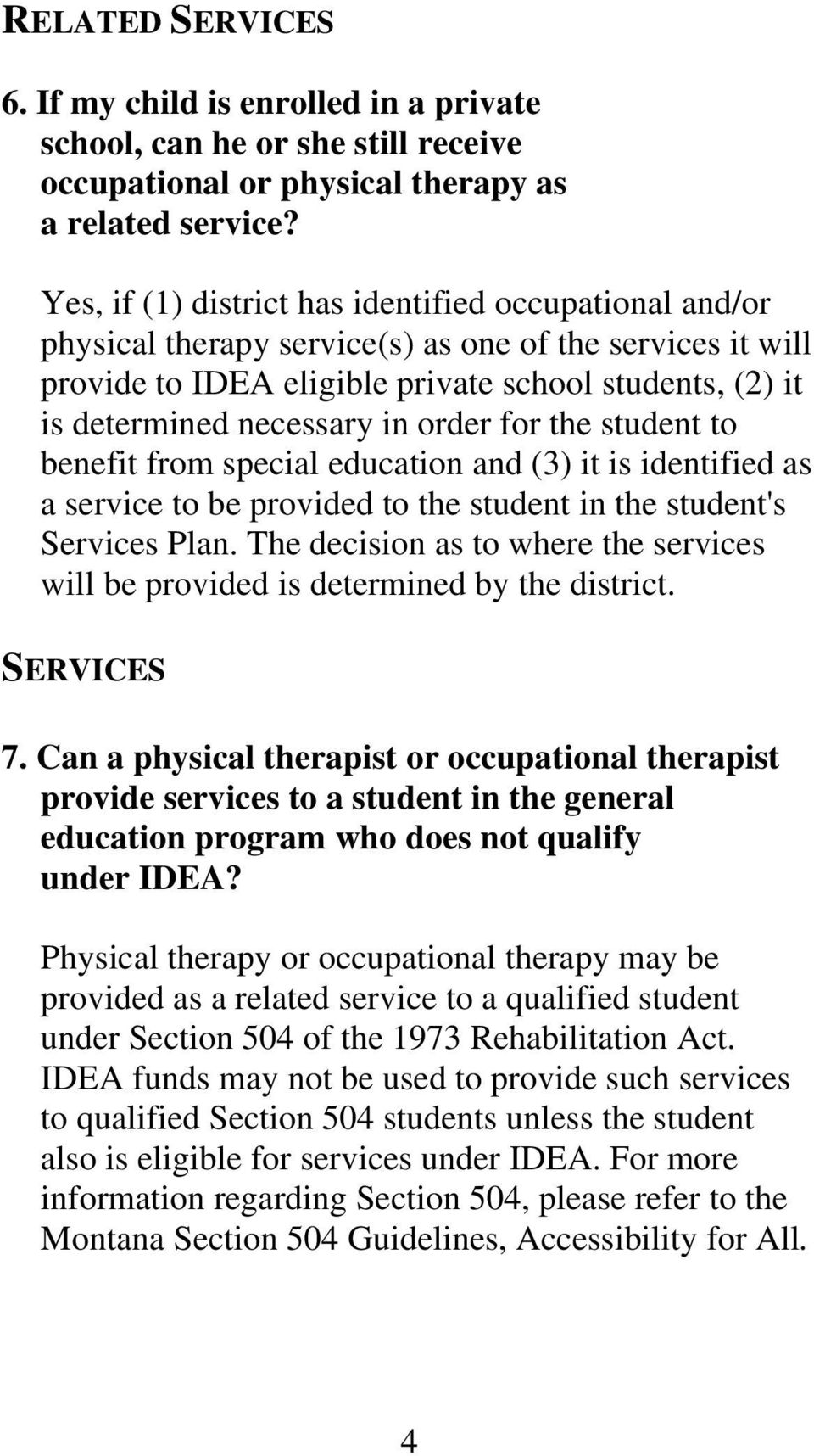 order for the student to benefit from special education and (3) it is identified as a service to be provided to the student in the student's Services Plan.