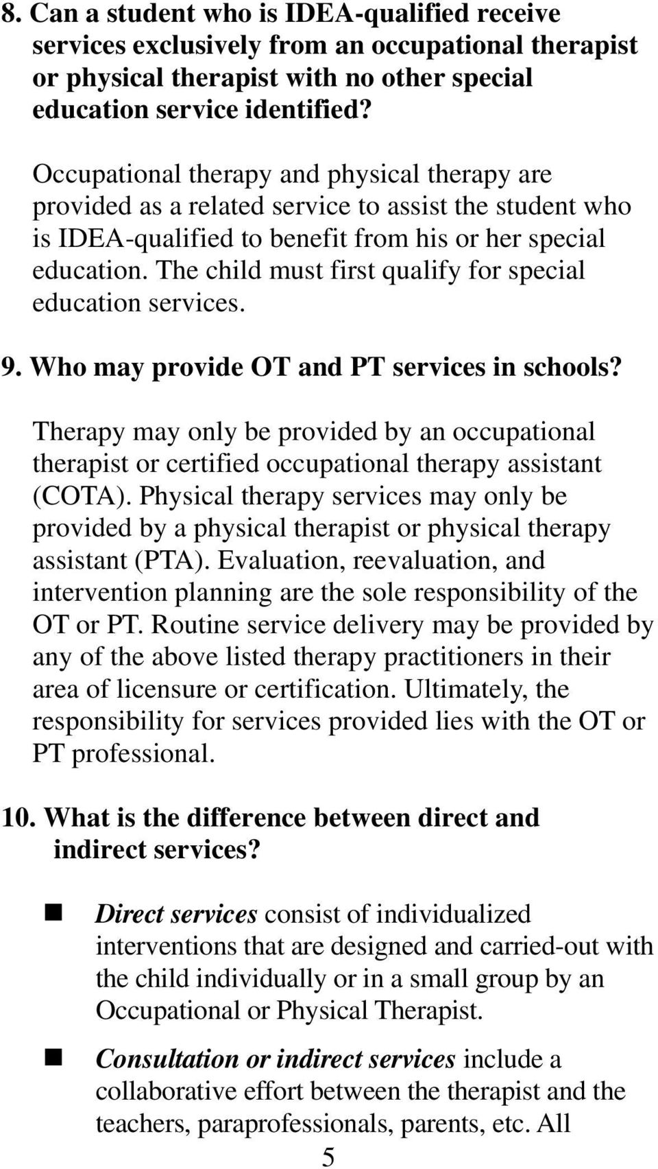 The child must first qualify for special education services. 9. Who may provide OT and PT services in schools?