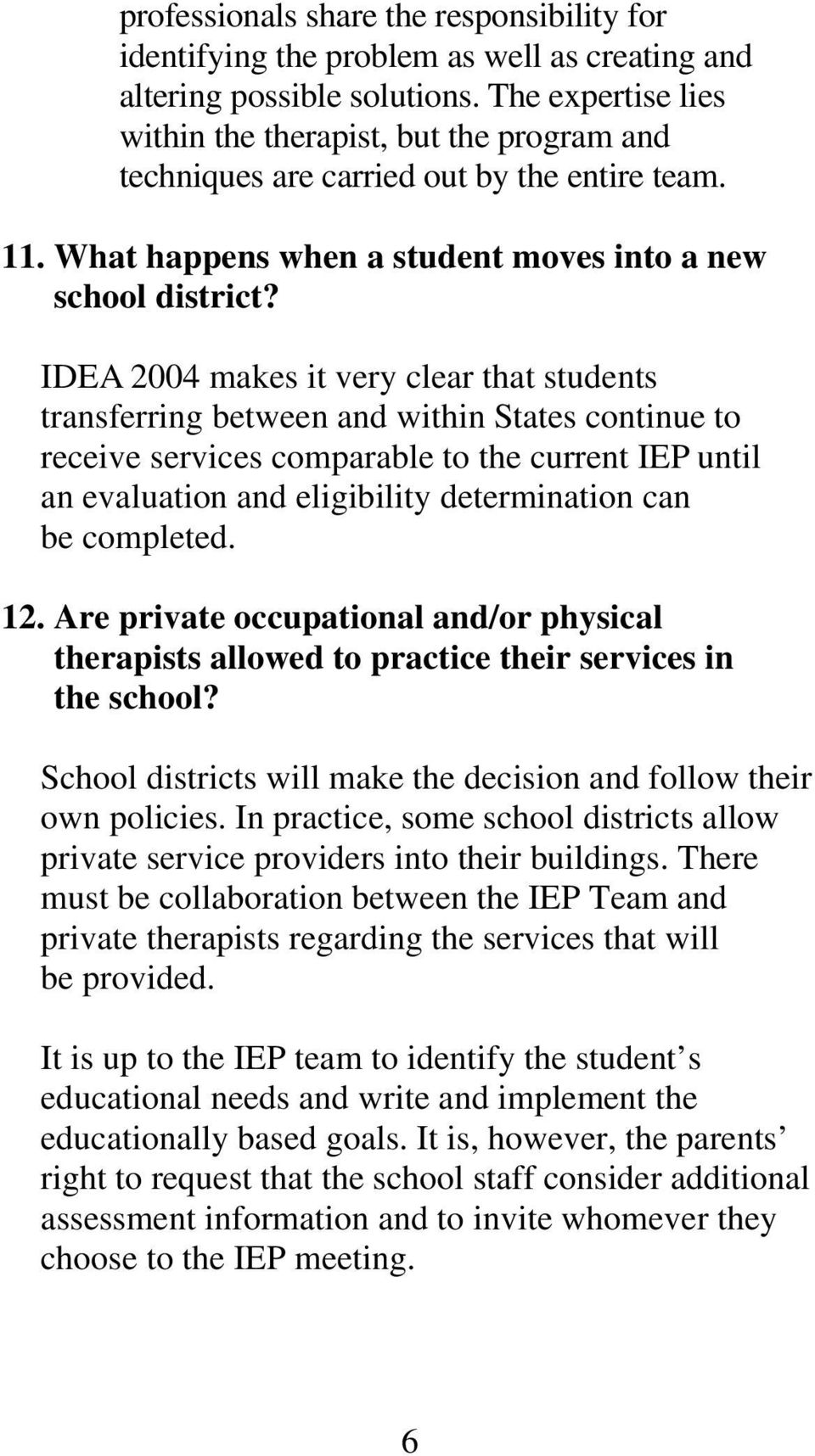 IDEA 2004 makes it very clear that students transferring between and within States continue to receive services comparable to the current IEP until an evaluation and eligibility determination can be