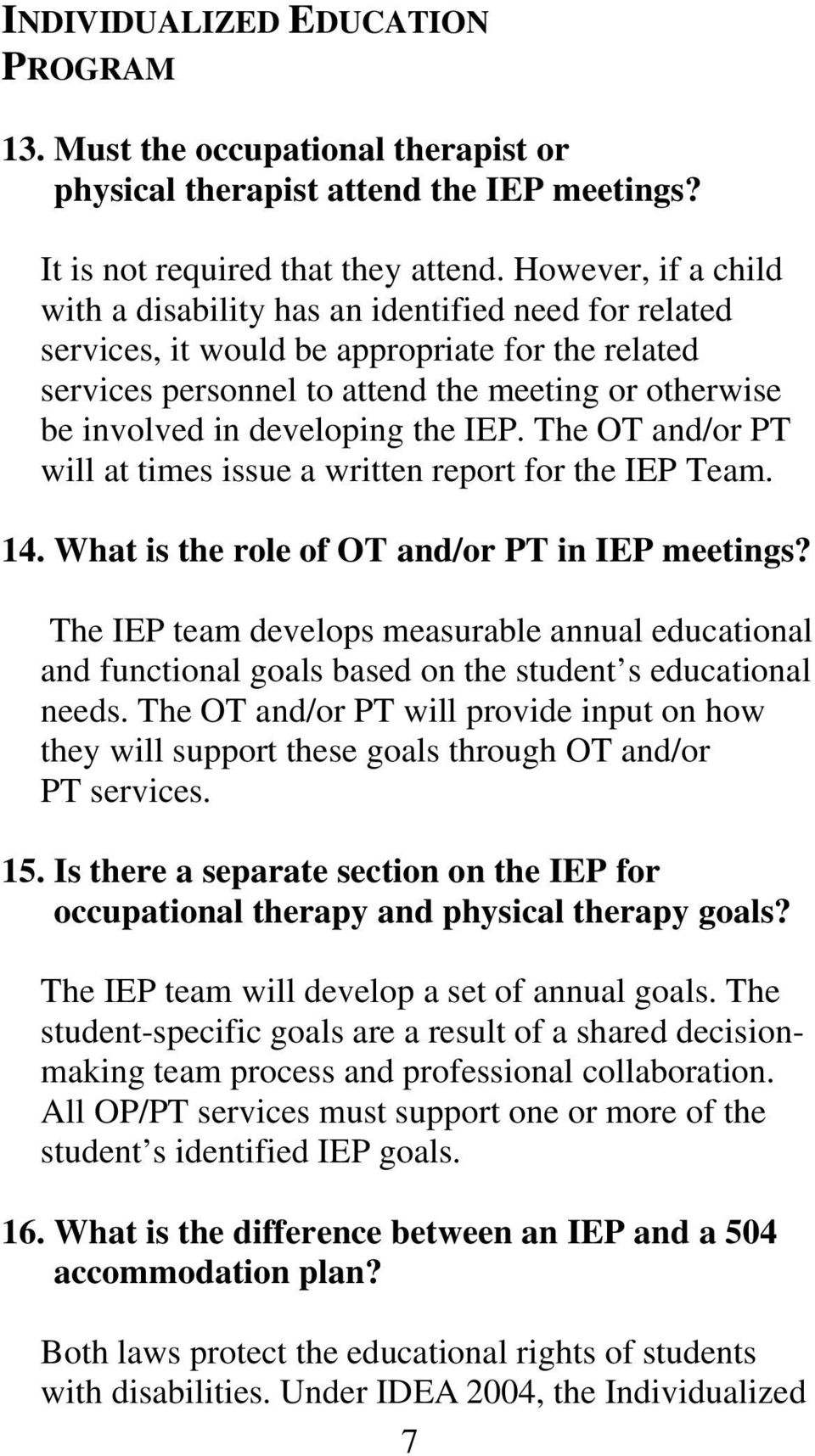 developing the IEP. The OT and/or PT will at times issue a written report for the IEP Team. 14. What is the role of OT and/or PT in IEP meetings?