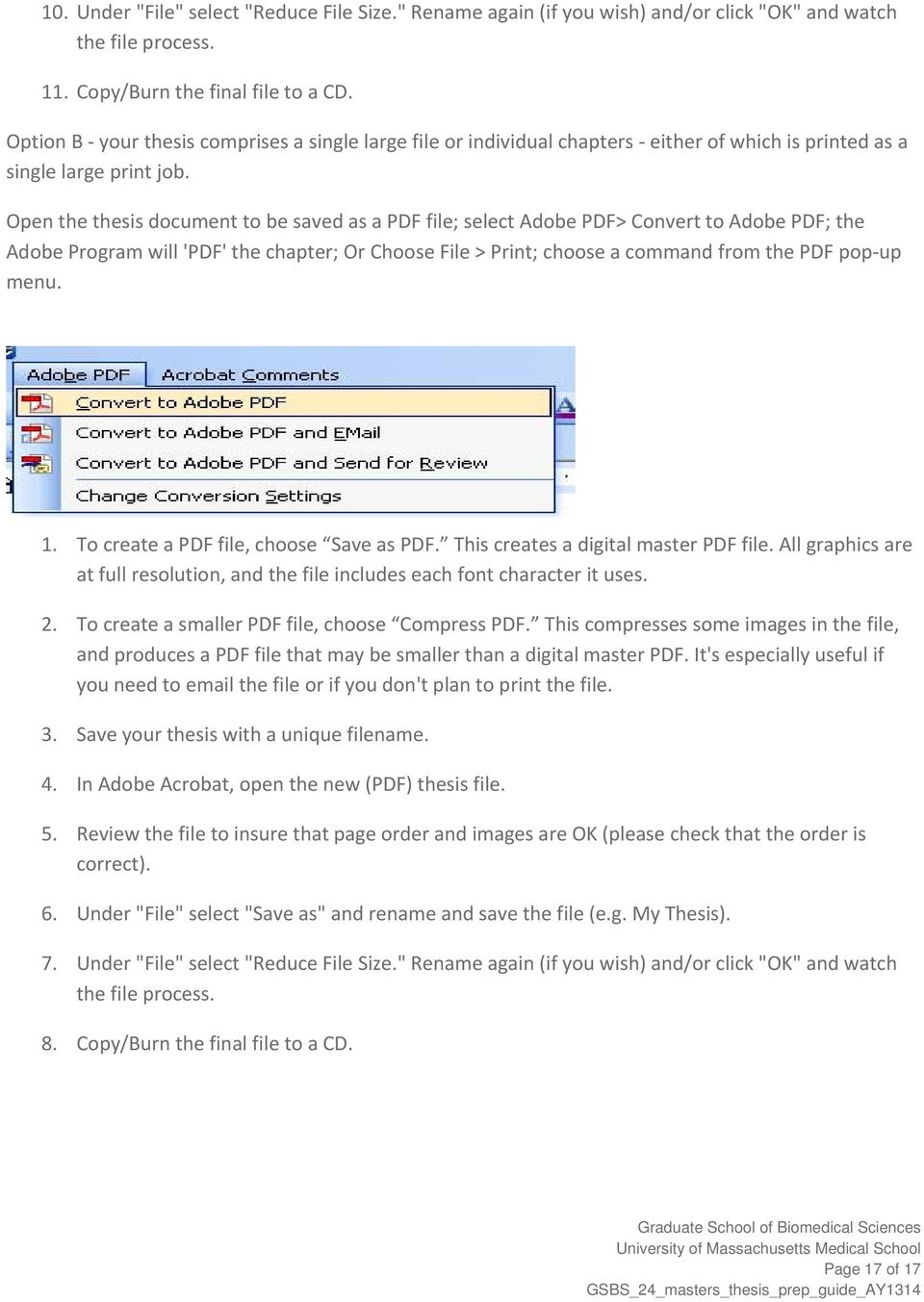 Open the thesis document to be saved as a PDF file; select Adobe PDF> Convert to Adobe PDF; the Adobe Program will 'PDF' the chapter; Or Choose File > Print; choose a command from the PDF pop up menu.
