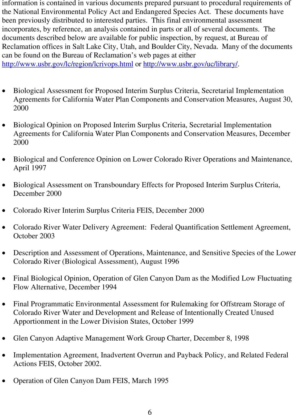 The documents described below are available for public inspection, by request, at Bureau of Reclamation offices in Salt Lake City, Utah, and Boulder City, Nevada.