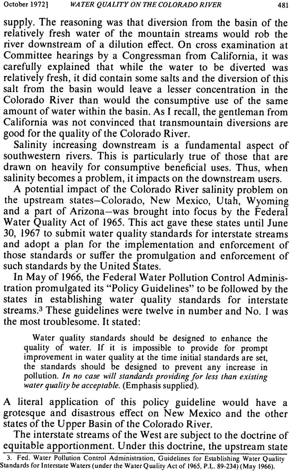 On cross examination at Committee hearings by a Congressman from California, it was carefully explained that while the water to be diverted was relatively fresh, it did contain some salts and the