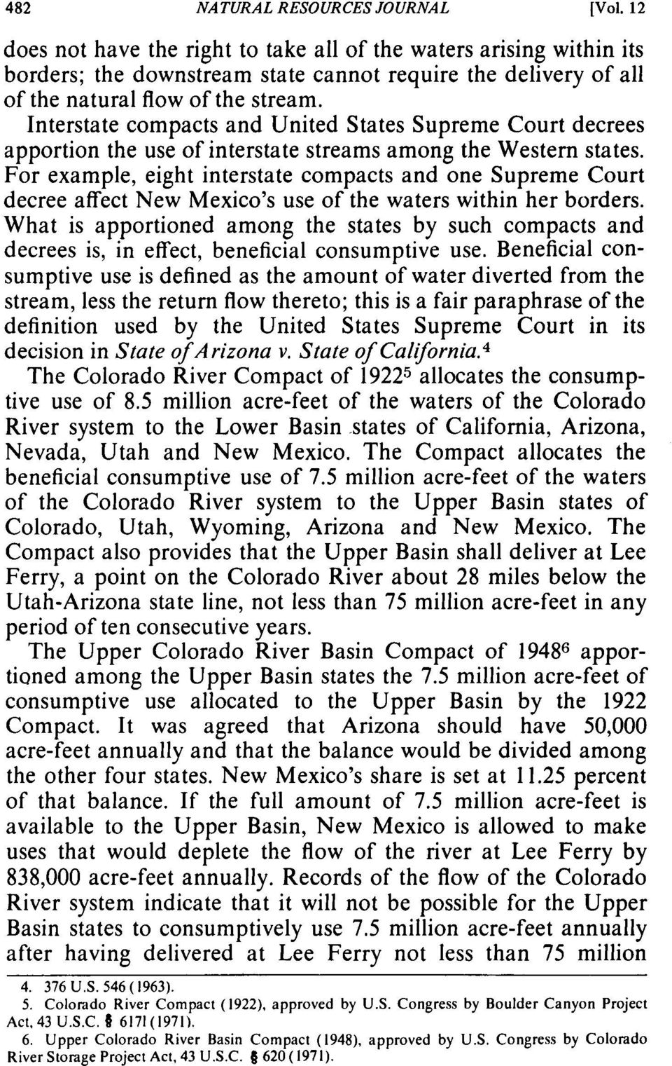 Interstate compacts and United States Supreme Court decrees apportion the use of interstate streams among the Western states.