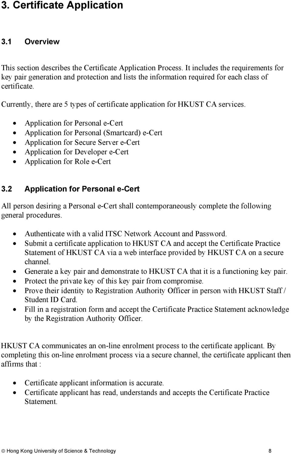 Currently, there are 5 types of certificate application for HKUST CA services.