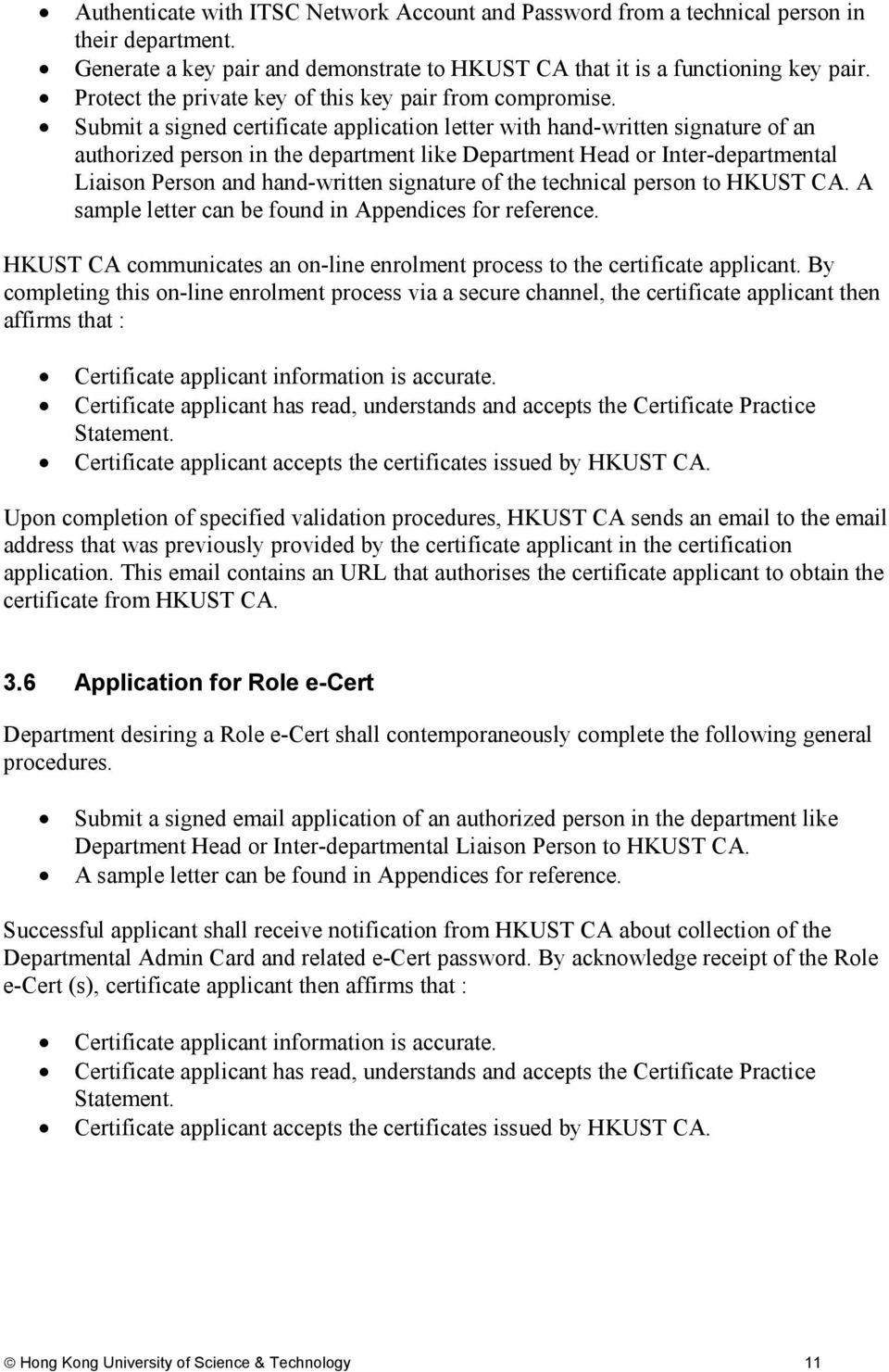 Submit a signed certificate application letter with hand-written signature of an authorized person in the department like Department Head or Inter-departmental Liaison Person and hand-written