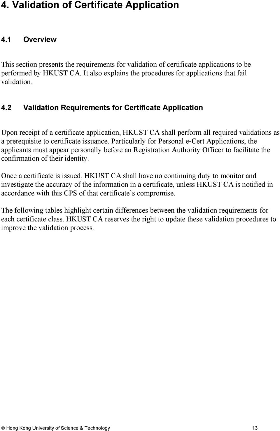 2 Validation Requirements for Certificate Application Upon receipt of a certificate application, HKUST CA shall perform all required validations as a prerequisite to certificate issuance.