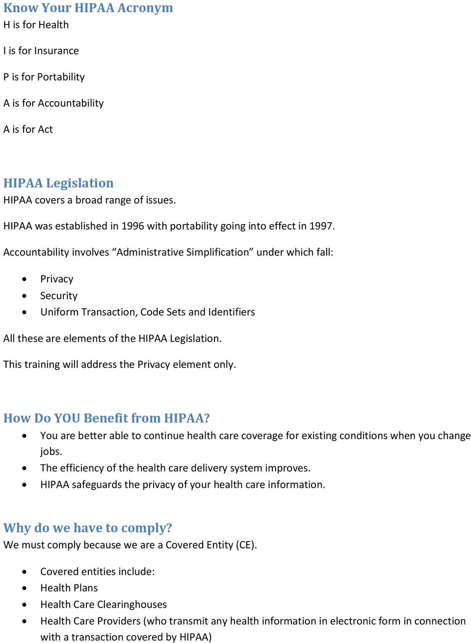 Accountability involves Administrative Simplification under which fall: Privacy Security Uniform Transaction, Code Sets and Identifiers All these are elements of the HIPAA Legislation.