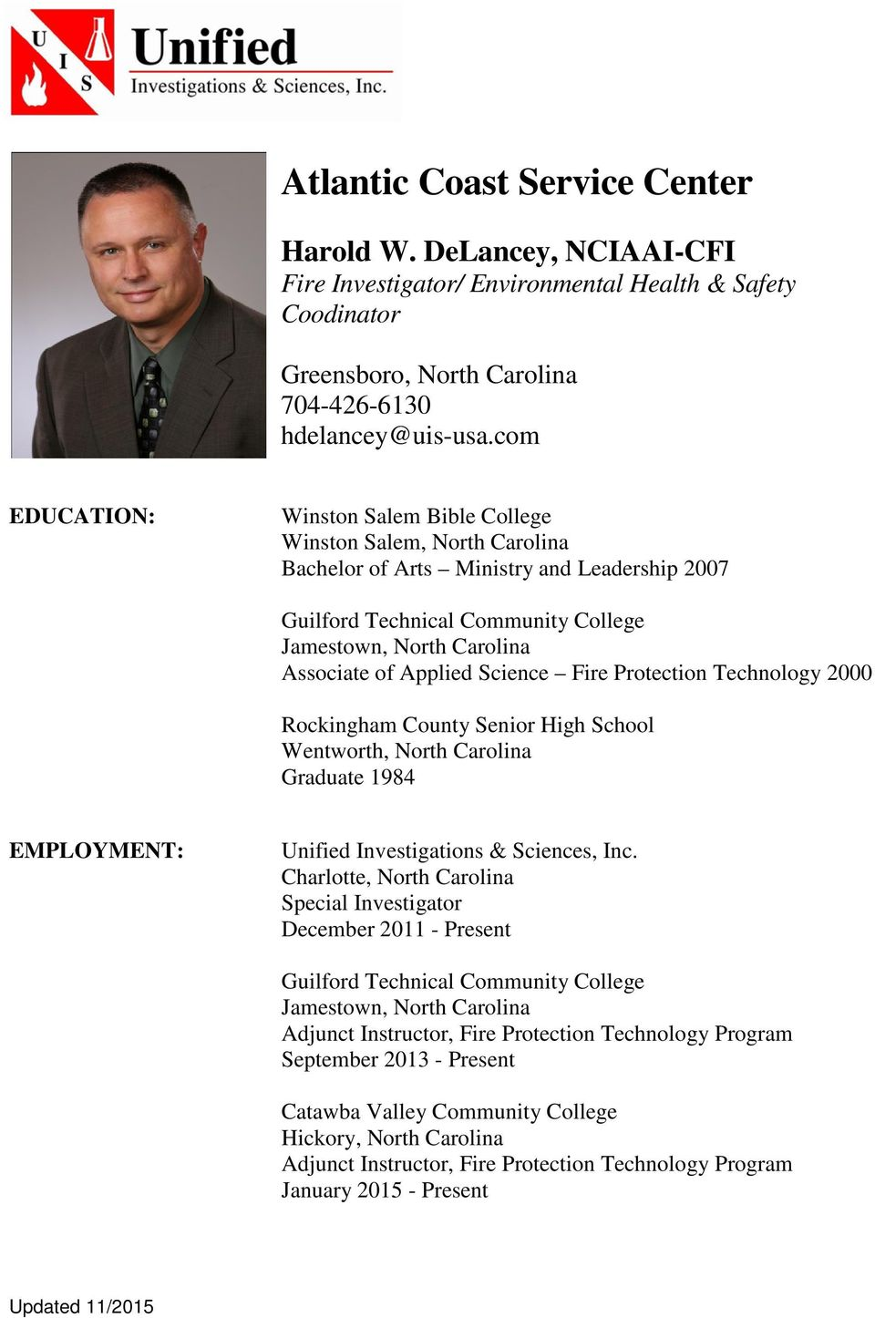 Applied Science Fire Protection Technology 2000 Rockingham County Senior High School Wentworth, North Carolina Graduate 1984 EMPLOYMENT: Unified Investigations & Sciences, Inc.
