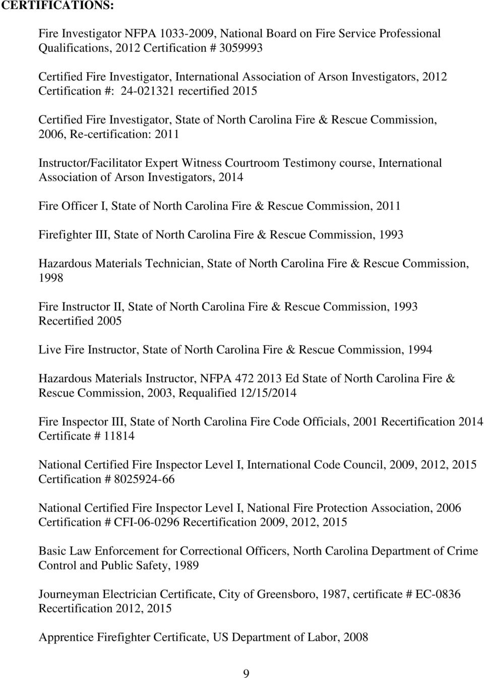 Instructor/Facilitator Expert Witness Courtroom Testimony course, International Association of Arson Investigators, 2014 Fire Officer I, State of North Carolina Fire & Rescue Commission, 2011