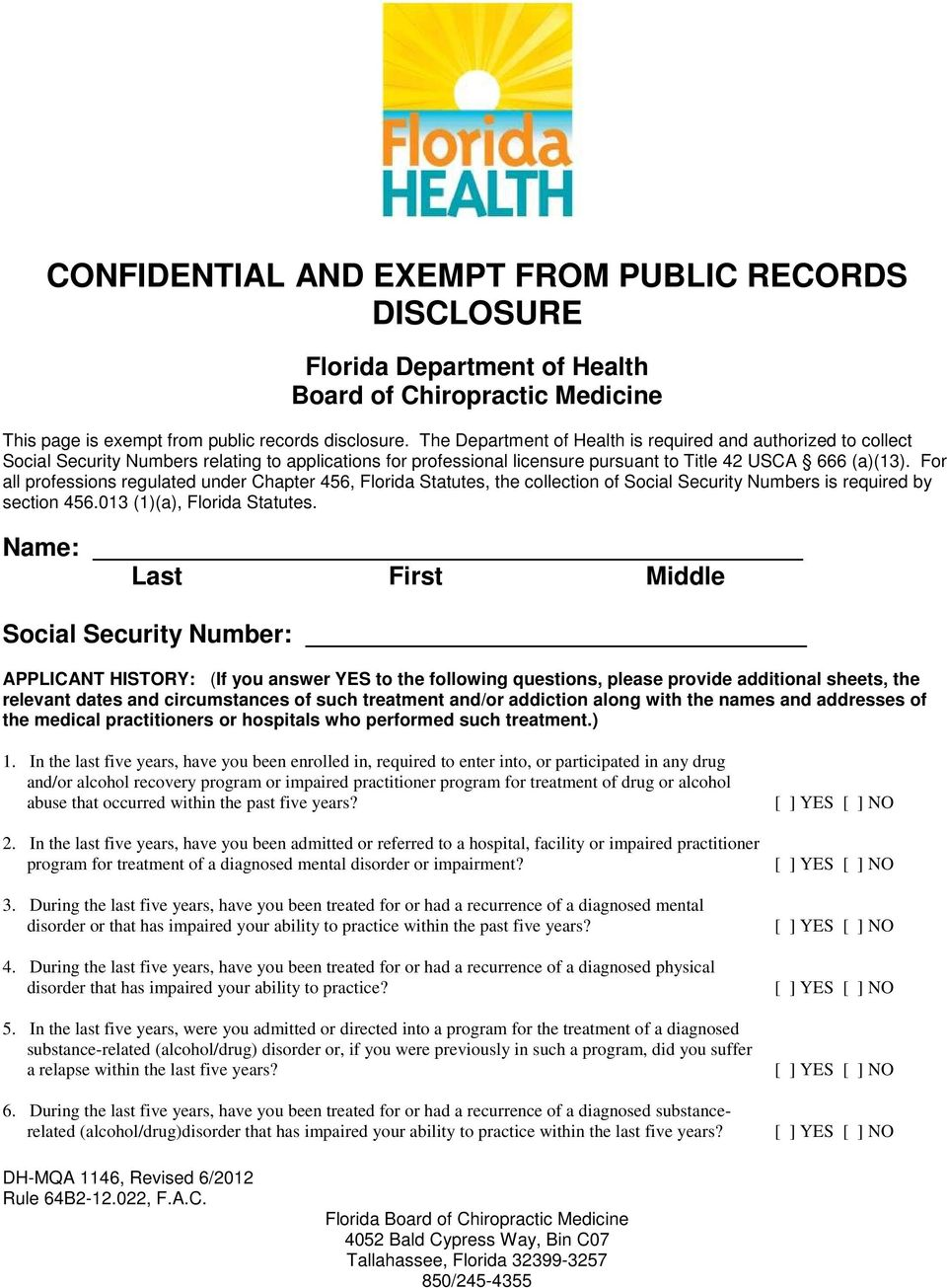 For all professions regulated under Chapter 456, Florida Statutes, the collection of Social Security Numbers is required by section 456.013 (1)(a), Florida Statutes.