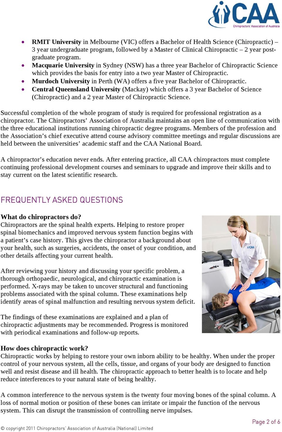 Murdoch University in Perth (WA) offers a five year Bachelor of Chiropractic.