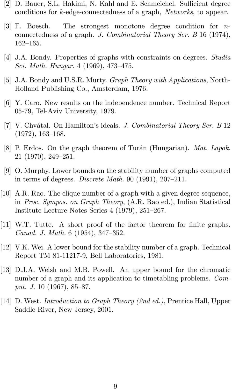 Studia Sci. Math. Hungar. 4 (1969), 473 475. [5] J.A. Bondy and U.S.R. Murty. Graph Theory with Applications, North- Holland Publishing Co., Amsterdam, 1976. [6] Y. Caro.