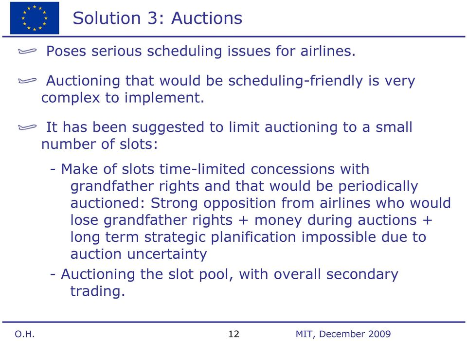 that would be periodically auctioned: Strong opposition from airlines who would lose grandfather rights + money during auctions + long term