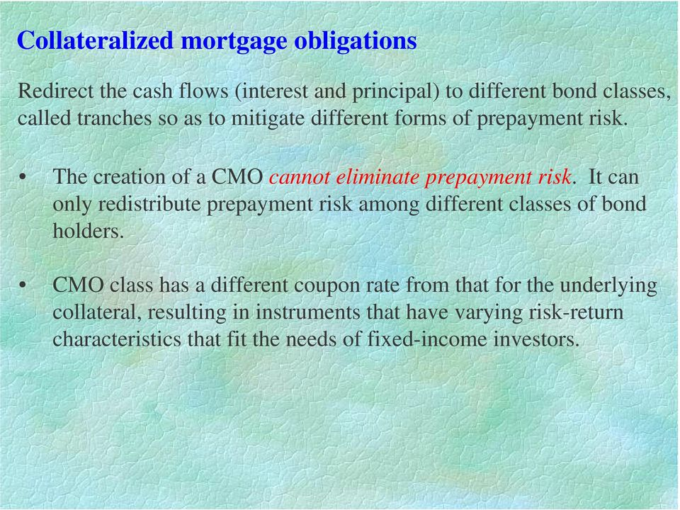 It can only redistribute prepayment risk among different classes of bond holders.