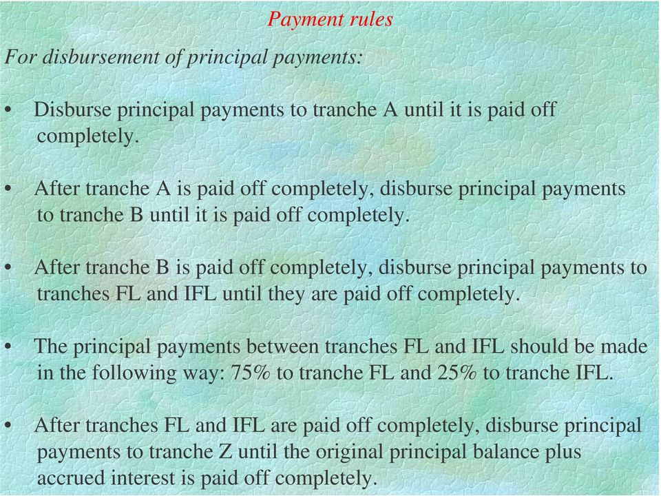 After tranche B is paid off completely, disburse principal payments to tranches FL and IFL until they are paid off completely.