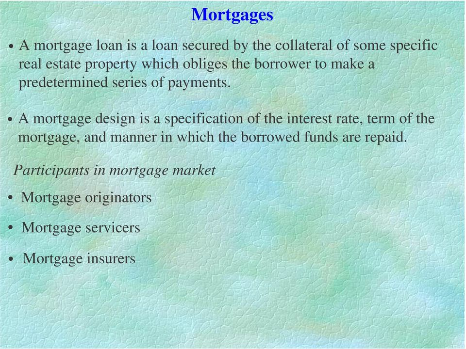 A mortgage design is a specification of the interest rate, term of the mortgage, and manner in