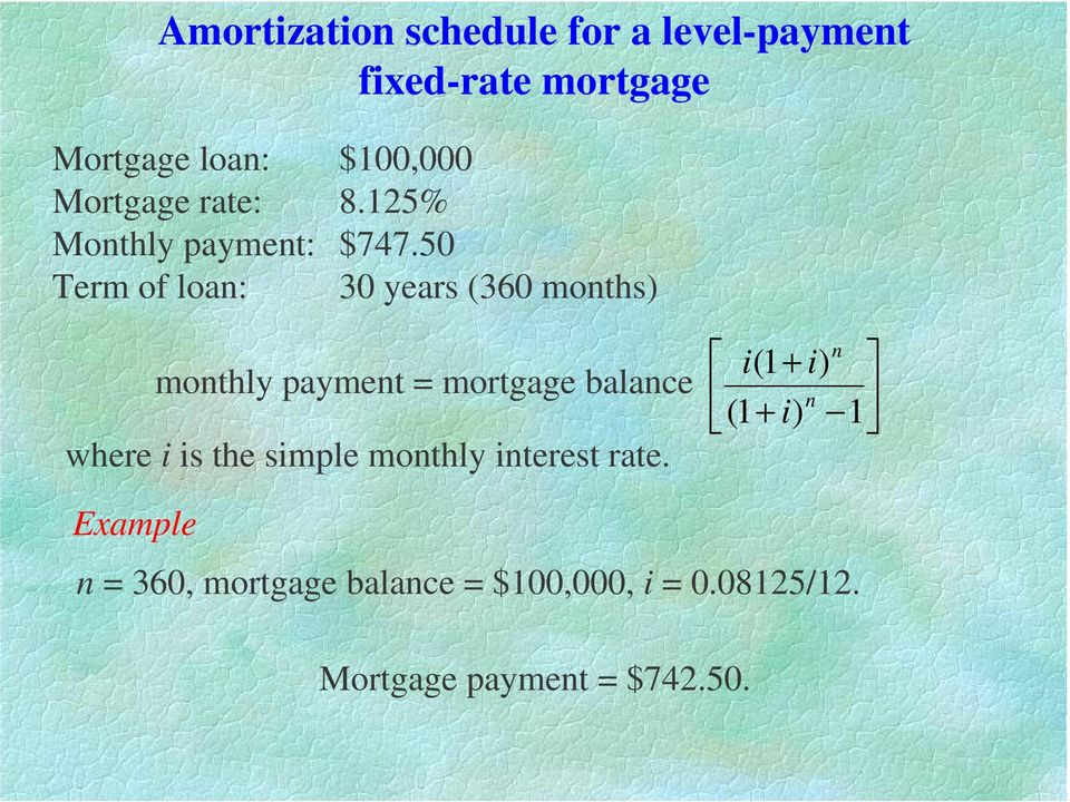 50 Term of loan: 30 years (360 months) monthly payment = mortgage balance where i is the