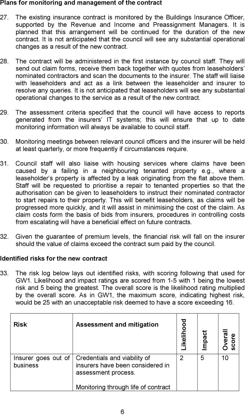 It is not anticipated that the council will see any substantial operational changes as a result of the new contract. 28. The contract will be administered in the first instance by council staff.