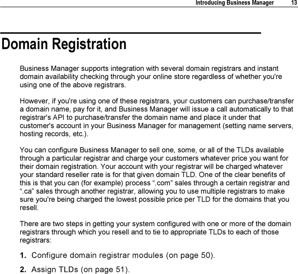 However, if you're using one of these registrars, your customers can purchase/transfer a domain name, pay for it, and Business Manager will issue a call automatically to that registrar's API to